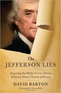 "Publisher Thomas Nelson withdrew David Barton's ""The Jefferson Lies"" due to its many inaccuracies. If Barton's patron, Ted Cruz, gets the GOP nomination, it could become required reading for white evangelicals."