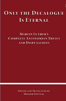 Martin Luther's Antinomian Disputations, translated by Pastor Holger Sonntag