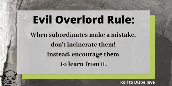 a rule for evil overlords: don't kill people for making mistakes