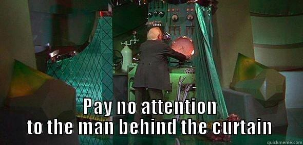 wizard of oz scene: pay no attention to the man behind the curtain