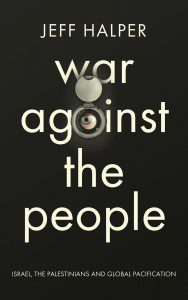 Jeff Halper's new book: War Against the People