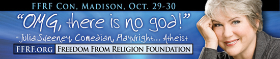 OMG, Julia Sweeney gets it. That's why she's on FFRF's Honorary Board and why she posed for this add for our 2010 convention.