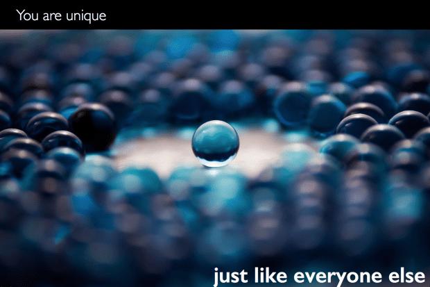 you are unique....