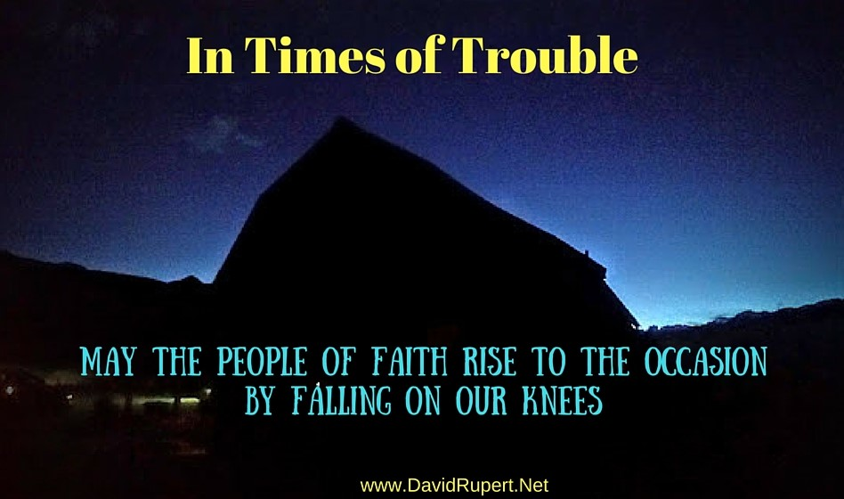 It's moments like this when people of faith need to rise to the occasion by falling on our knees.