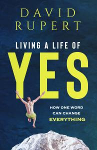 Living a life of yes David Rupert
