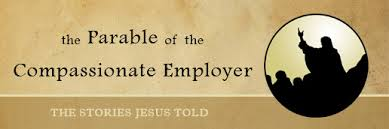 Pentecost 14  parable of compassionate employer