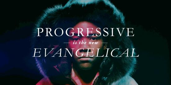 Progressive is the New Evangelical