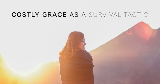 COSTLY GRACE AS A SURVIVAL TACTIC ANDY GILL PATHEOS