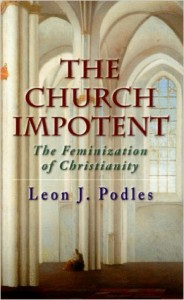 https://www.amazon.com/Church-Impotent-Leon-J-Podles/dp/1890626198/ref=sr_1_3?s=books&ie=UTF8&qid=1481718687&sr=1-3&keywords=leon+podles