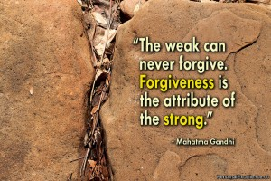 The weak can never forgive. Forgiveness is the attribute of the strong. Gandhi