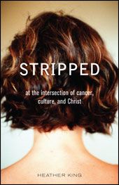 Heather King's Stripped: It's not just a cancer book.