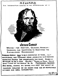"(Wanted Poster, depicting Jesus, by Art Young. First published in ""The Masses"" in 1917. Later reprinted in Ammon Hennacy's autobiography. Source: Wikimedia, Creative Commons License)."