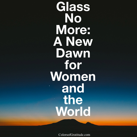 Glass No More_A New Dawn for Women and the World