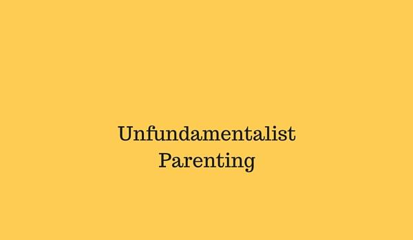 Unfundamentalist Parenting