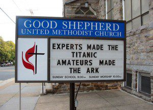 That's right! And, yaknow, experts built this sign...and the church behind it...so take it all with a grain of salt.