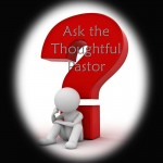 ask-the-thoughtful-pastor