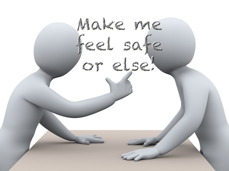I demand that you change your behavior to make me feel safe!
