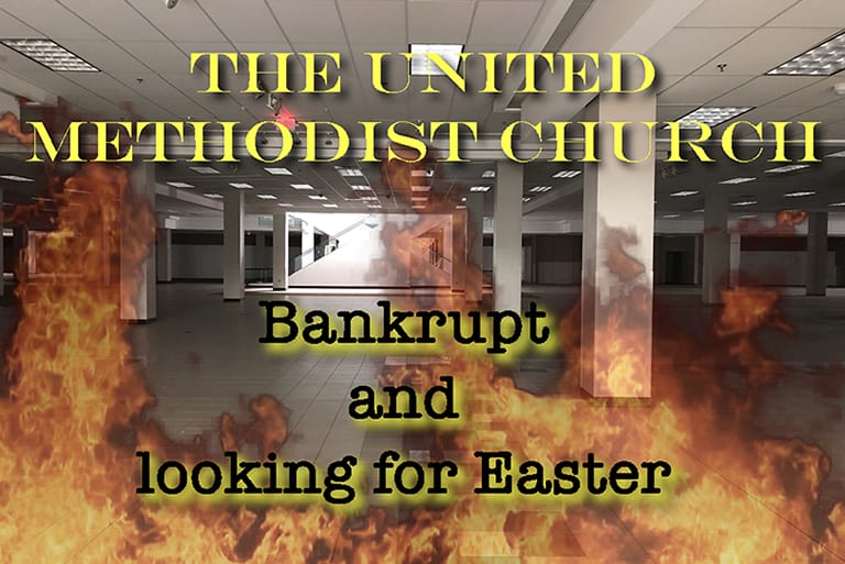 The UMC: Bankrupt, looking for Easter