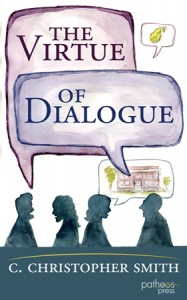 The Virtue of Dialogue - C. Christopher Smith