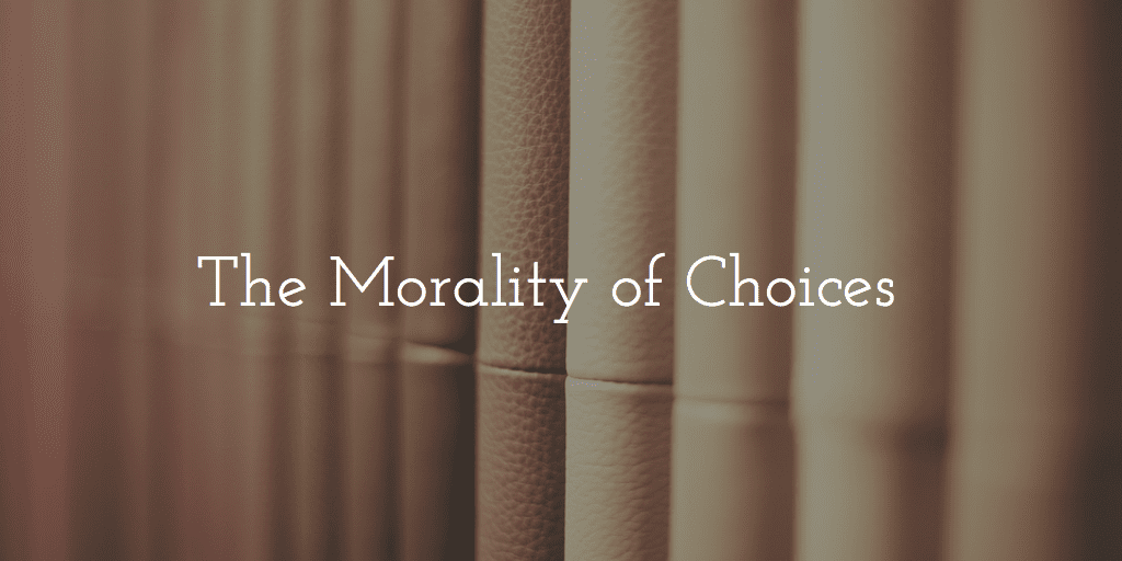 Morality of Choices