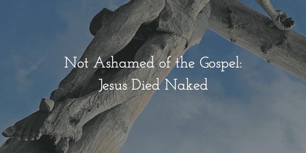Jesus Died Naked