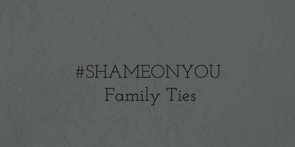 Shame FamilyTies
