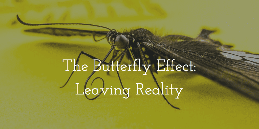 Leaving Reality Butterfly