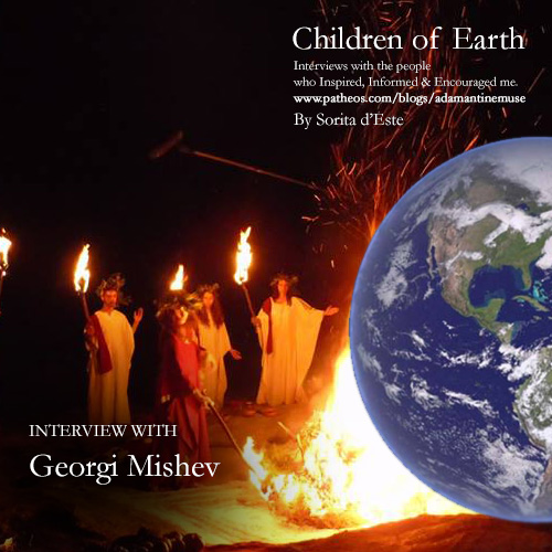 Georgi Mishev, interviewed by Sorita d'Este for Children of Earth, a series of interviews with Pagan historians and practitioners of magic for Pagan Patheos.