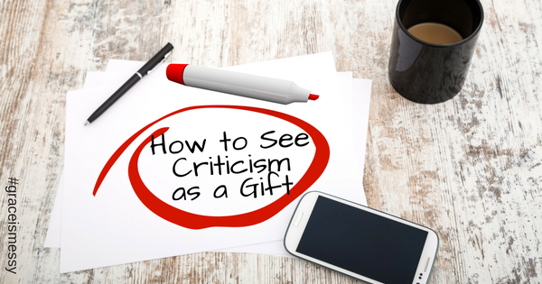 How to See Criticism as a Gift