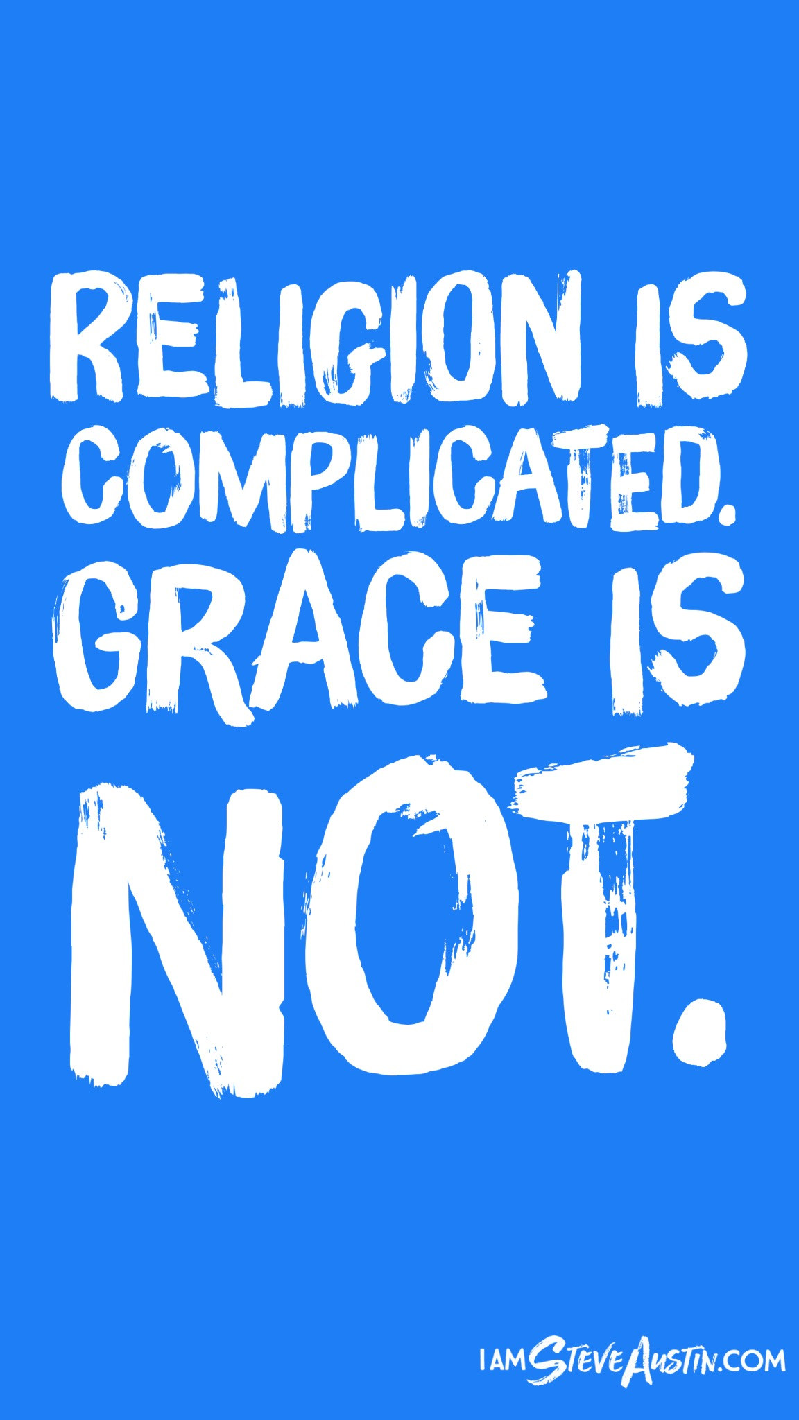Religion is complicated. Grace is not. Steve Austin