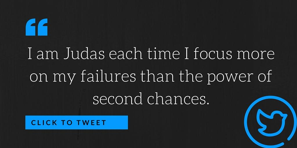 I am Judas each time I focus on my failures more than the power of second chances.