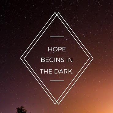 """Anne Lamott said, """"Hope beings in the dark."""""""
