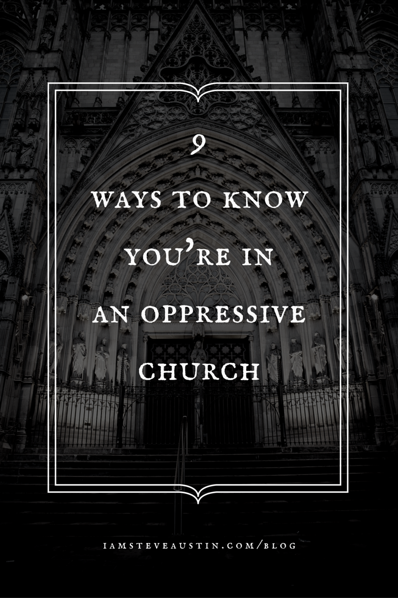 9 Ways to Know You're in an Oppressive Church. From a guy who has been there.