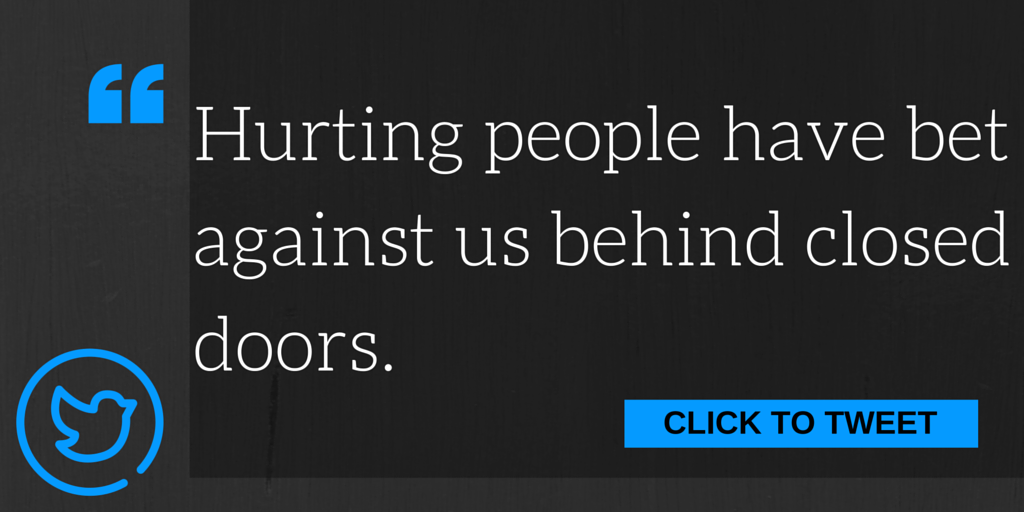 Hurting people have bet against us behind closed doors.