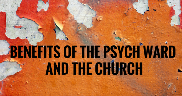 The Benefits of the Psych Ward and the Church