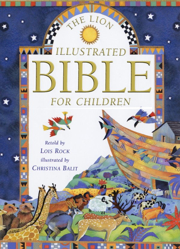 """The Lion Illustrated Bible for Children,"" Retold by Lois Rock and Illustrated by Christina Balit."