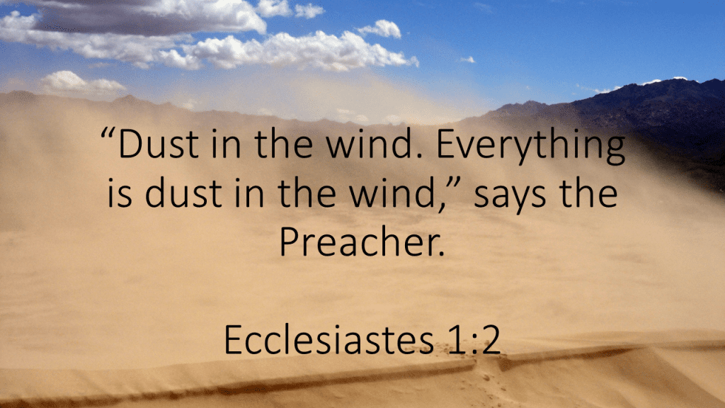 Dust in the wind Ecclesiastes