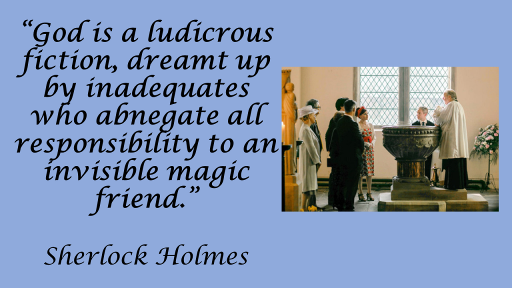 God is a ludicrous fiction Sherlock