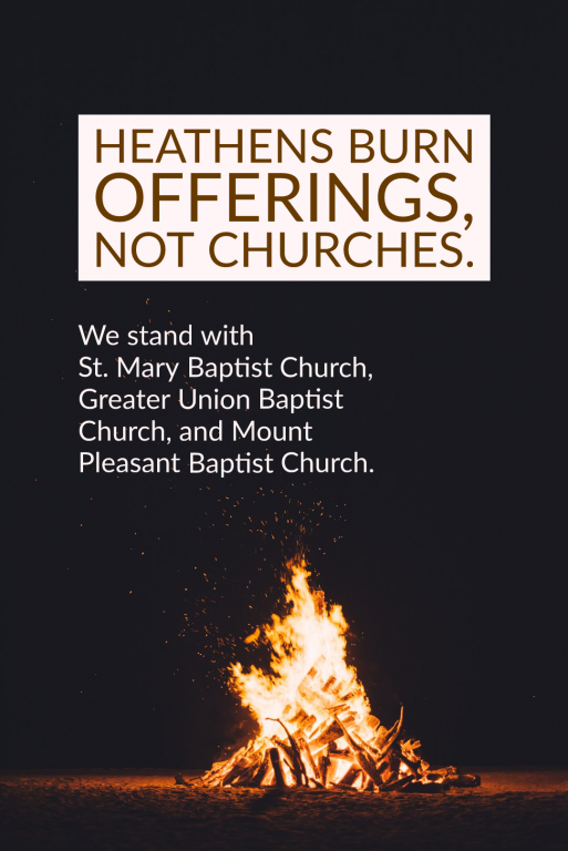 Text reads: Heathens Burn Offerings Not Churches. We stand with St. Mary Baptist Church, Greater Union Baptist Church, and Mount Pleasant Baptist Church on a black background with a campfire underneath