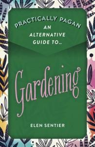 practically pagan gardening elen sentier