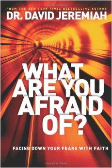 What Are You Afraid Of? by Dr. David Jeremiah