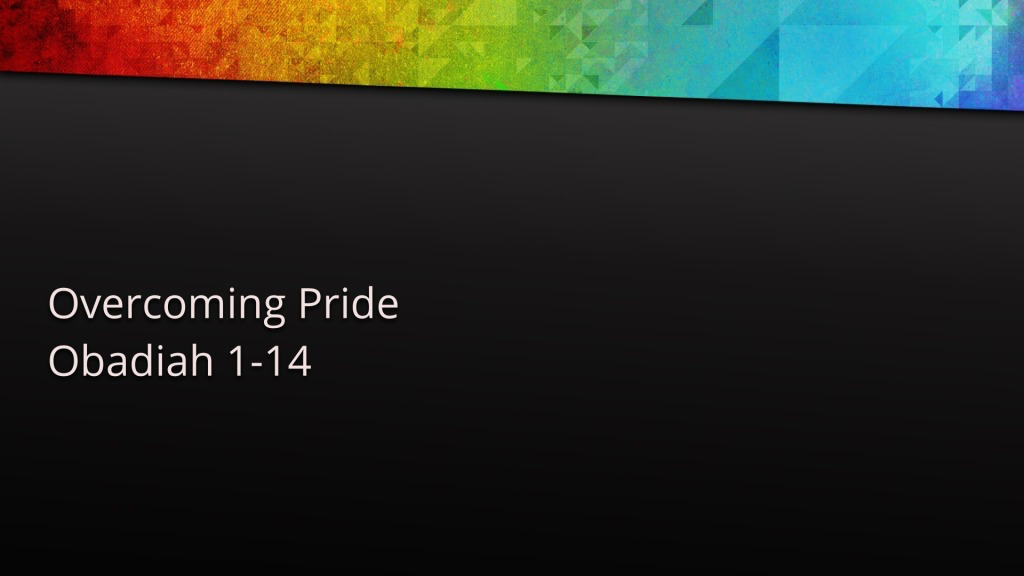 Obadiah 1-14 Overcoming Pride