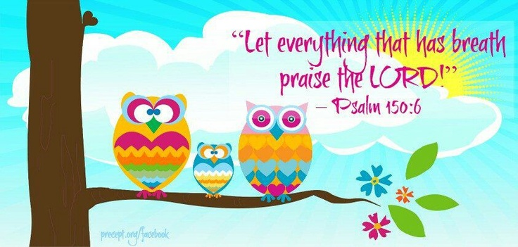 Psalm 150 Let everything that has breathe praise God