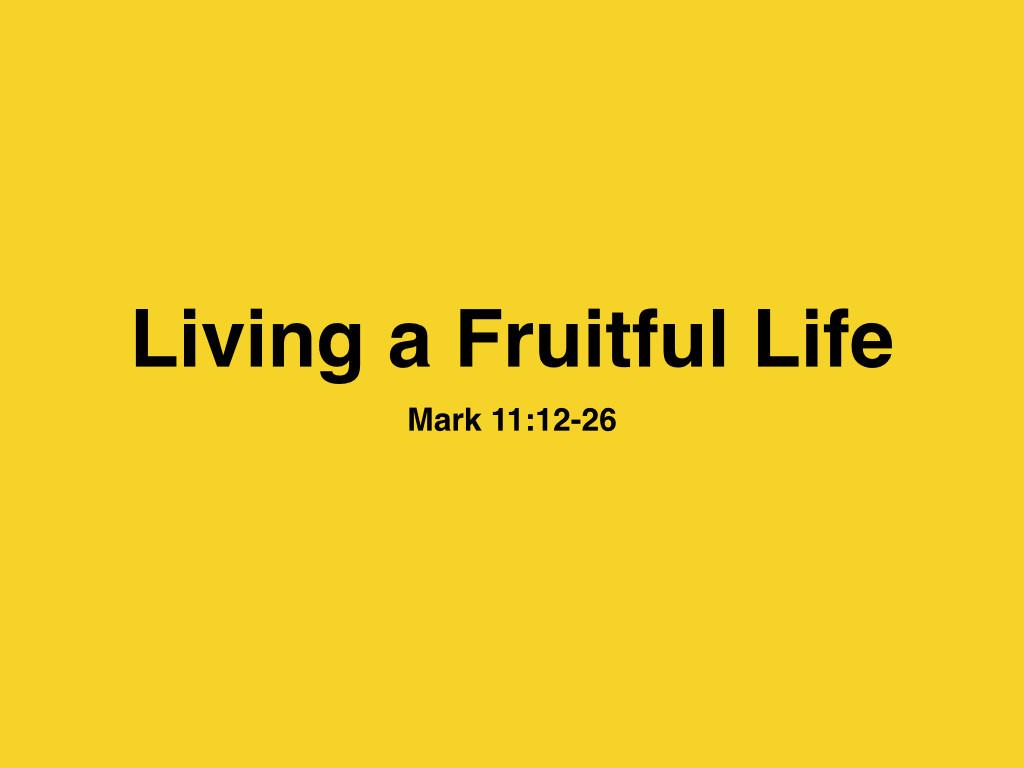 Mark 11:12-26 Living a Fruitful Life | Jim Erwin