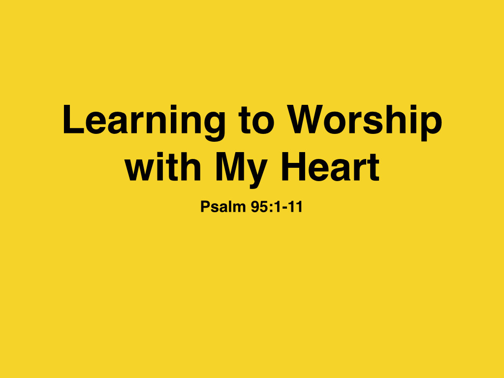 Learning to Worship with My Heart