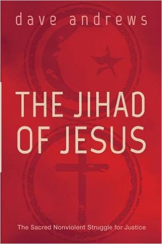The Jihad of Jesus by Dave Andrews