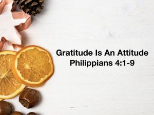 Philippians 04 0109 Gratitude Is An Attitude PPT (20171119) WFBC SM.011