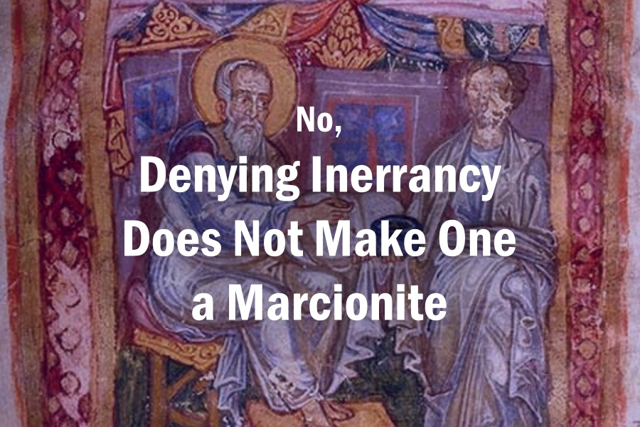 No, Denying Inerrancy Does Not Make One a Marcionite
