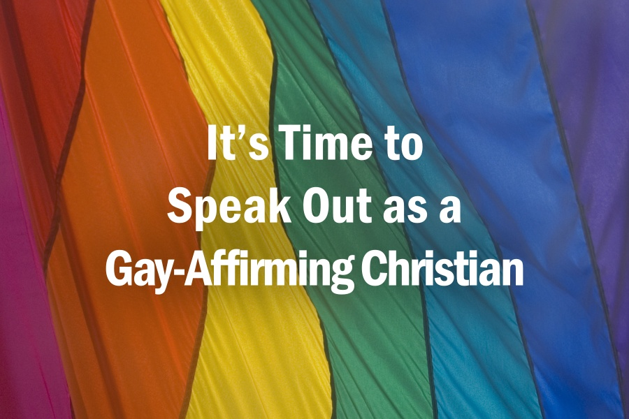 It's Time to Speak Out as a Gay-Affirming Christian