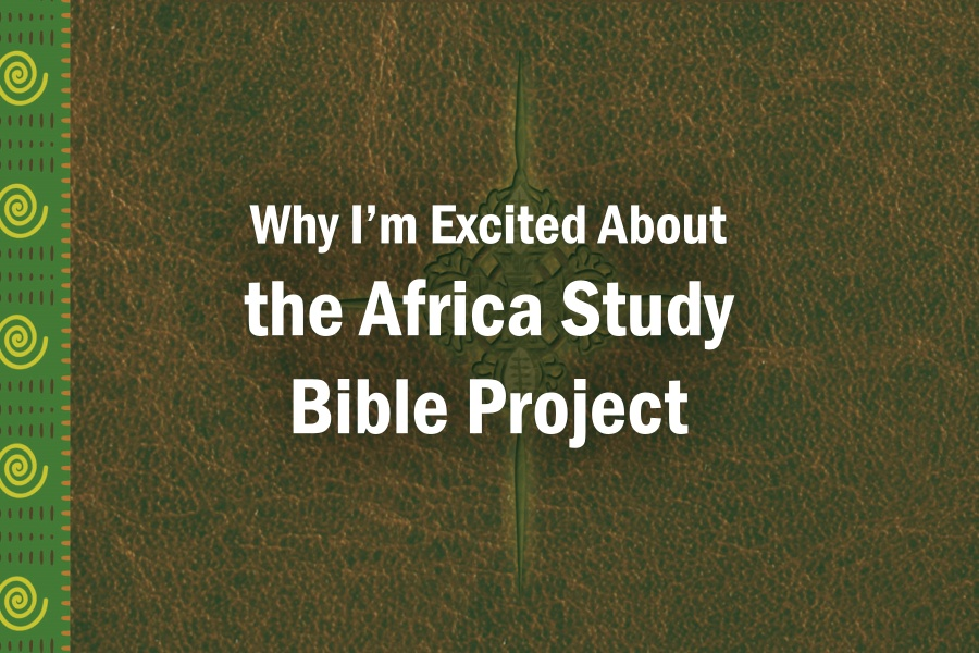 Why I'm Excited About the Africa Study Bible Project